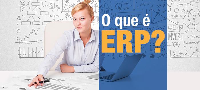 O que é ERP e por que é tão importante usar no seu negócio?