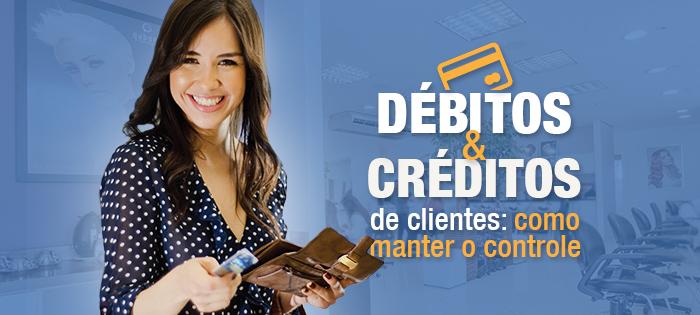 Débitos e Créditos de Clientes: como manter o controle!