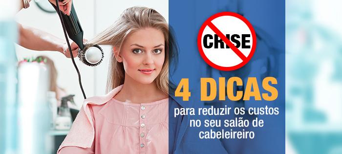 SEM CRISE – 4 dicas para reduzir os custos no seu salão de cabeleireiro