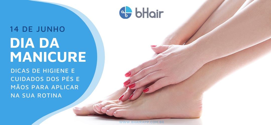 Dia da Manicure – Dicas de higiene e cuidados dos pés e mãos para aplicar na sua rotina.